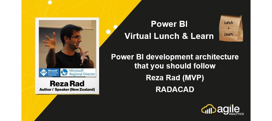 Power BI Lunch & Learn – Power BI development architecture that you should follow – Reza Rad (MVP)